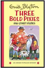 Three Bold Pixies : and Other Stories - Enid Blyton