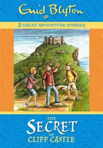 The Secret of Cliff Castle : 3 Great Adventure Stories - Enid Blyton