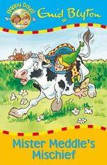 Mister Meddle's Mischief : Happy Days - Enid Blyton