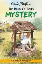The Ring O'Bells Mystery : Barney Mystery : Volume 3 - Enid Blyton
