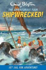 Shipwrecked! : The Adventurous Four - Enid Blyton