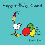 Happy Birthday Goose - Laura Wall