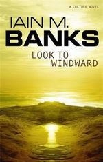 Look to Windward : A Culture Novel : Book 6 - Iain M. Banks
