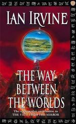 The Way Between the Worlds : The View from the Mirror - Ian Irvine