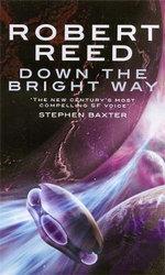 Down the Bright Way - Robert Reed