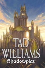 Shadowplay : The Shadowmarch Sequence : Book Two - Tad Williams