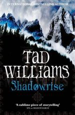 Shadowrise  : Shadowmarch - Book 3 - Tad Williams