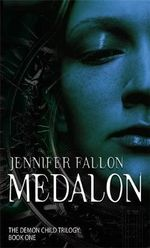 Medalon : Book One of the Demon Child Trilogy : Hythrun Chronicles Series : Book 1 - Jennifer Fallon