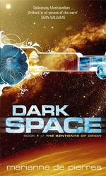 Dark Space: The Sentients of Orion Book One : The Sentients of Orion Book One - Marianne de Pierres