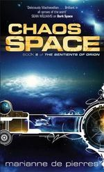 Chaos Space: The Sentients of Orion Book Two : The Sentients of Orion Book Two - Marianne de Pierres