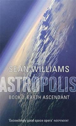 Earth Ascendant: Astropolis Bk 2 : Astropolis - Sean Williams