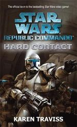 Star Wars Republic Commando : Hard Contact - Karen Traviss