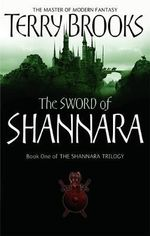 The Sword of Shannara : The Shannara Series : Book 1 - Terry Brooks