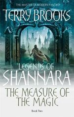 The Measure of the Magic : Legends of Shannara : Book 2 - Terry Brooks