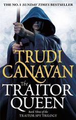 The Traitor Queen : Traitor Spy Series : Book 3 - Trudi Canavan