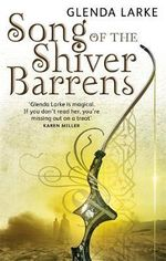 Song of the Shiver Barrens : The Mirage Makers - Glenda Larke