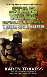 Star Wars Republic Commando : True Colors : Book 3 - Karen Traviss