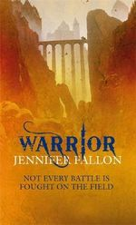 Warrior : Wolfblade Trilogy : Book 2 - Jennifer Fallon