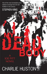 My Dead Body : A Joe Pitt Novel - Charlie Huston