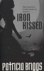 Iron Kissed : Mercy Thompson Series : Book 3  - Patricia Briggs