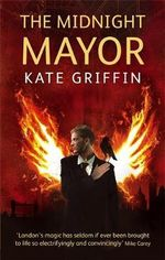The Midnight Mayor : A Matthew Swift Novel - Kate Griffin