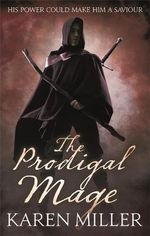 The Prodigal Mage : Kingmaker, Kingbreaker - Karen Miller