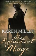 The Reluctant Mage : Kingmaker, Kingbreaker - Karen Miller