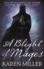 A Blight of Mages : Kingmaker, Kingbreaker - Karen Miller