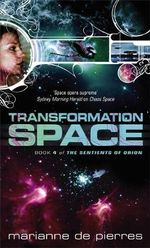 Transformation Space: The Sentients of Orion Book Four  : The Sentients of Orion Book Four  - Marianne de Pierres