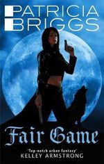 Fair Game : Alpha and Omega Series : Book 3 - Patricia Briggs