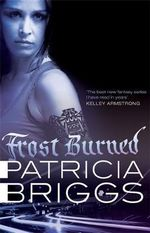 Frost Burned : Mercy Thompson Series : Book 7 - Patricia Briggs