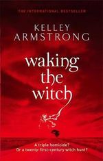 Waking the Witch : Otherworld - Kelley Armstrong