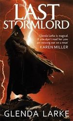 The Last Stormlord : The Stormlord Trilogy - Glenda Larke