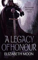 A Legacy of Honour : The Omnibus Edition - Elizabeth Moon