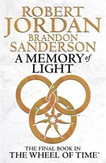 A Memory of Light  : Wheel of Time Series : Book 14 - Robert Jordan