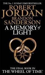 A Memory of Light : Wheel of Time - Robert Jordan