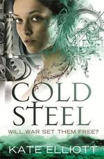 Cold Steel : Spiritwalker Series : Book 3 - Kate Elliott