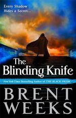 The Blinding Knife : Lightbringer Series : Book 2 - Brent Weeks