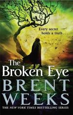 The Broken Eye : Lightbringer Series : Book 3 - Brent Weeks