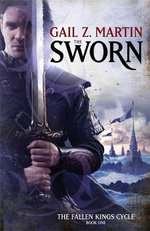 The Sworn : The Fallen Kings Cycle : Book 1 - Gail Z. Martin