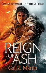 Reign of Ash : Ascendant Kingdoms Series : Book 2  - Gail Z. Martin