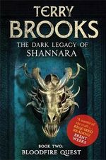 Bloodfire Quest : The Dark Legacy of Shannara Series : Book 2 - Terry Brooks