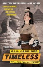 Timeless : The Parasol Protectorate: Book 5 - Gail Carriger