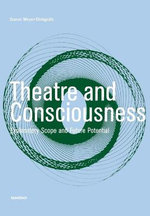 Theatre and Consciousness : Explanatory Scope and Future Potential - Daniel Meyer-Dinkgräfe