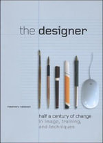 The Designer : Half a Century of Change in Image, Training, and Techniques - Rosemary Sassoon