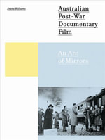 Australian Post-War Documentary Film : An Arc of Mirrors - Deane Williams