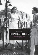 Sophia Loren : Moulding the Star - Pauline Small