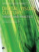 Digital Visual Culture : Theory and Practice