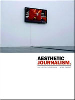 Aesthetic Journalism : How to Inform Without Informing - Alfredo Cramerotti