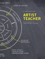 Artist Teacher : A Philosophy for Creating and Teaching - G. James Daichendt